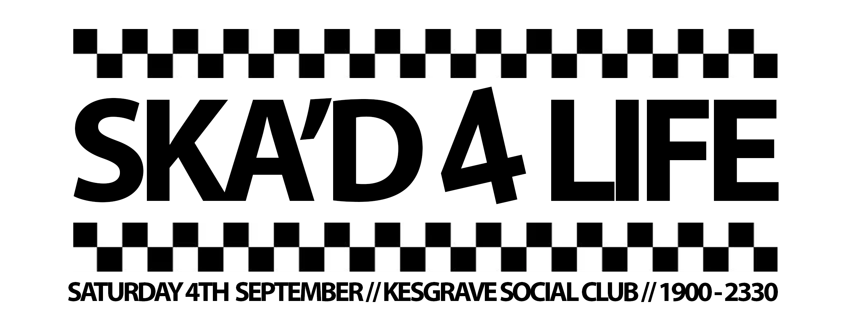 Saturday 4th September – Ska'd 4 Life